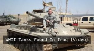 WWII Tanks Found In Iraq {Video}